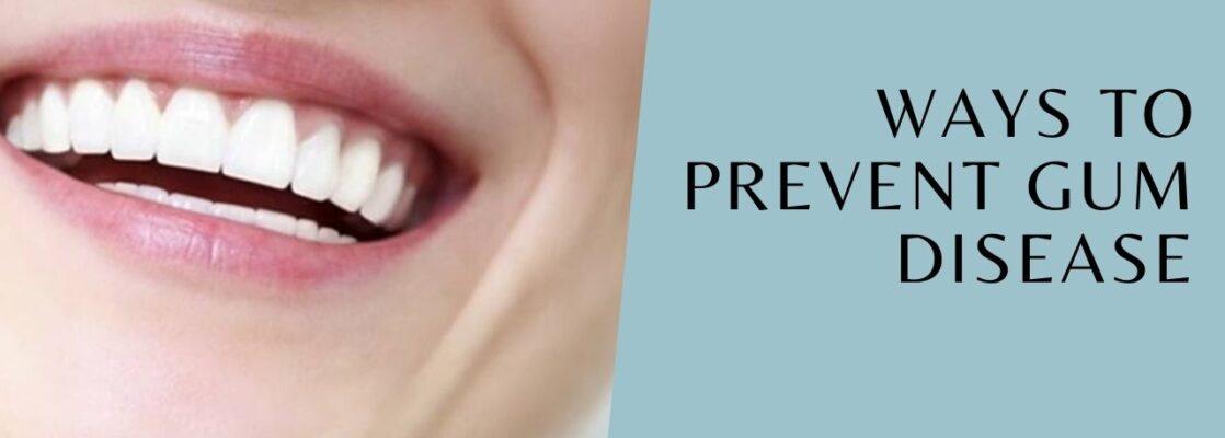 Ways to Prevent Gum Disease